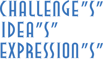 CHALLENGE'S|IDEA'S'|EXPRESSION'S'